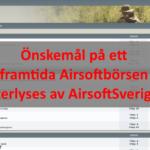 Önskemål på ett framtida Airsoftbörsen på AirsoftSverige